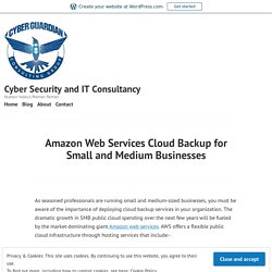 Amazon Web Services Cloud Backup for Small and Medium Businesses – Cyber Security and IT Consultancy