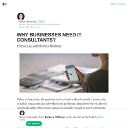 WHY BUSINESSES NEED IT CONSULTANTS? – Barbara McKinney – Medium