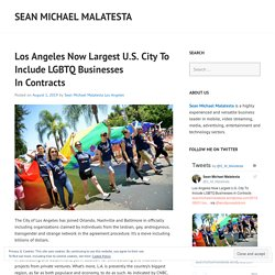 Los Angeles Now Largest U.S. City To Include LGBTQ Businesses In Contracts – Sean Michael Malatesta