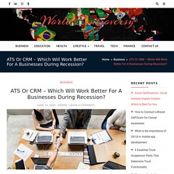 ATS Or CRM - Which Will Work Better For A Businesses During Recession? - World Controversy