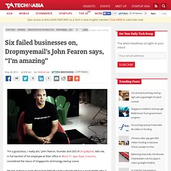 "Six failed businesses on, Dropmyemail's John Fearon says, ""I'm amazing"""