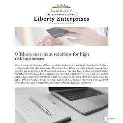 Offshore merchant solutions for high risk businesses – Liberty Enterprises