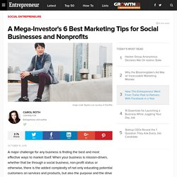 A Mega-Investor's 6 Best Marketing Tips for Social Businesses and Nonprofits