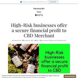 High-Risk businesses offer a secure financial profit to CBD Merchant – Payzeroccfee