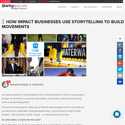 How Impact Businesses Use Storytelling to Build Movements