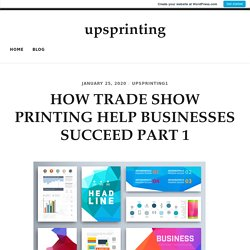 HOW TRADE SHOW PRINTING HELP BUSINESSES SUCCEED PART 1