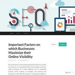Important Factors on which Businesses Maximize their Online Visibility