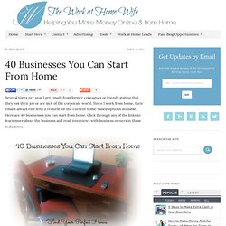 40 Businesses You Can Start From Home | The Work at Home Wife