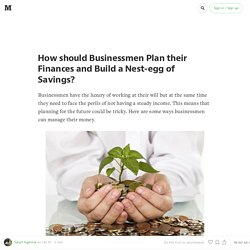 How should Businessmen Plan their Finances and Build a Nest-egg of Savings?