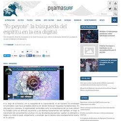 """Yo peyote"": la búsqueda del espíritu en la era digital « Pijamasurf"