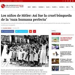 Los niños de Hitler: Así fue la cruel búsqueda de la 'raza humana perfecta' - Grandes Medios