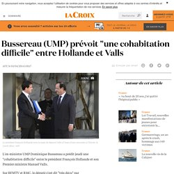"""Bussereau (UMP) prévoit """"une cohabitation difficile"""" entre Hollande et Valls - La Croix"""