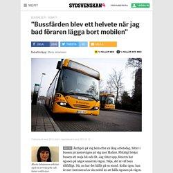 """""""Bussfärden blev ett helvete när jag bad föraren lägga bort mobilen"""" - Sydsvenskan"""