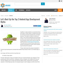 Let's Bust Up the Top 3 Android App Development Myths