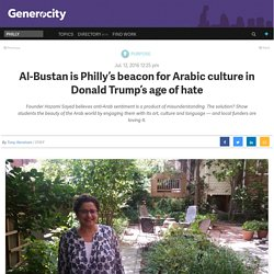 Al-Bustan is Philly's beacon for Arabic culture in Donald Trump's age of hate - Generocity Philly