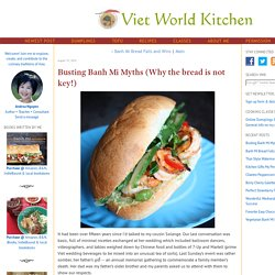 Busting Banh Mi Myths (Why the bread is not key!)