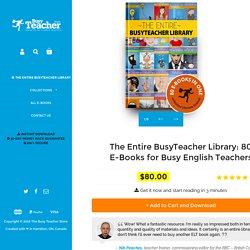 The Entire BusyTeacher Library: 80 E-Books for Busy English Teachers – The Busy Teacher Store