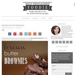 Brown Butter Brownies - Self Proclaimed Foodie