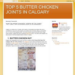 TOP 5 BUTTER CHICKEN JOINTS IN CALGARY: TOP 5 BUTTER CHICKEN JOINTS IN CALGARY