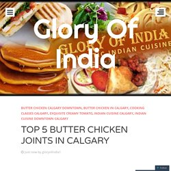 TOP 5 BUTTER CHICKEN JOINTS IN CALGARY