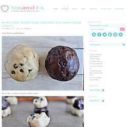 Brown Butter Double Fudge Chocolate Chip Cookie Dough Cookies | How Sweet It Is