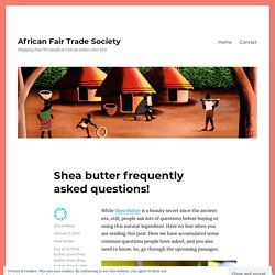 Shea butter frequently asked questions!