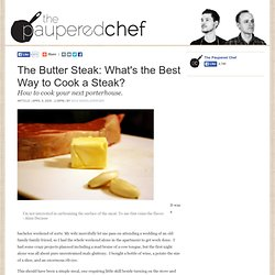 The Butter Steak: What's the Best Way to Cook a Steak? | The Paupered Chef