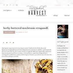Herby Buttered Mushroom Stroganoff. - Half Baked Harvest