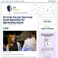 30 Tricks You Can Steal From Social Butterflies for Approaching Anyone - Self Stairway