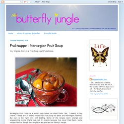 Butterfly Jungle: Fruktsuppe - Norwegian Fruit Soup
