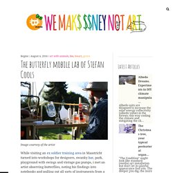 The butterfly mobile lab of Stefan Cools – We Make Money Not Art