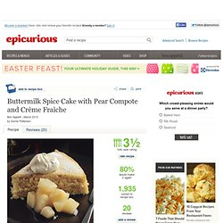 Buttermilk Spice Cake with Pear Compote and Crème Fraîche Recipe at Epicurious