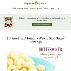 Healthy Buttermints: Stop Sugar Cravings Instantly!