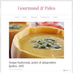 Soupe butternut, poire & gingembre [paleo, AIP] – Gourmand & Paleo