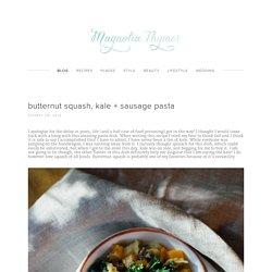 butternut squash, kale + sausage pasta — Magnolia Thymes