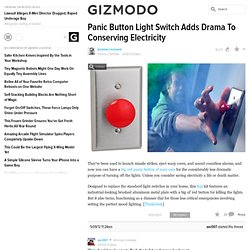 Panic Button Light Switch Adds Drama To Conserving Electricity
