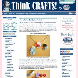 Think Crafts Blog – Craft Ideas and Projects – CreateForLess » Blog Archive » How to Make a Cool Button Pendant
