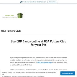 Buy CBD Candy online at USA Potters Club for your Pet