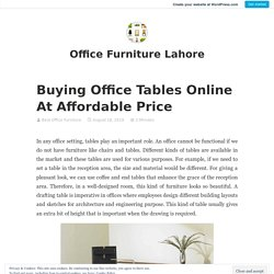 Buying Office Tables Online At Affordable Price – Office Furniture Lahore