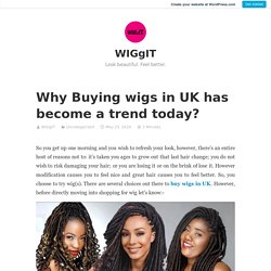 Why Buying wigs in UK has become a trend today? – WIGgIT