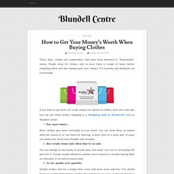 How to Get Your Money's Worth When Buying Clothes ~ Blundell Centre