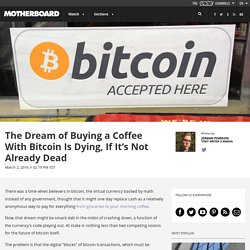 The Dream of Buying a Coffee With Bitcoin Is Dying, If It's Not Already Dead