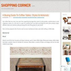 A Buying Guide To Coffee Tables: Styles & Materials