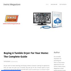 Buying A Tumble Dryer For Your Home: The Complete Guide - Irwins Megastore