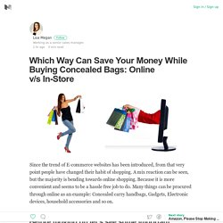 Which Way Can Save Your Money While Buying Concealed Bags: Online v/s In-Store