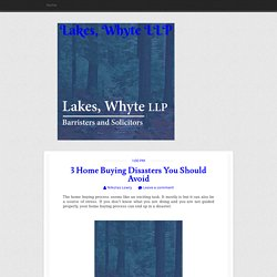 3 Home Buying Disasters You Should Avoid ~ Lakes, Whyte LLP