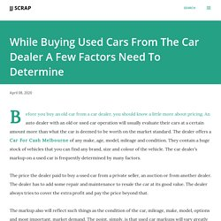While Buying Used Cars From The Car Dealer A Few Factors Need To Determine