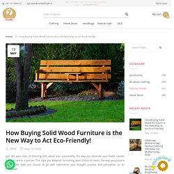 How Buying Solid Wood Furniture is the New Way to Act Eco-Friendly!