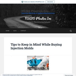 Tips to Keep in Mind While Buying Injection Molds – NUBS Plastics Inc