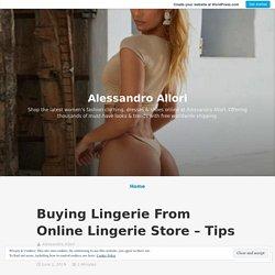 Buying Lingerie From Online Lingerie Store – Tips